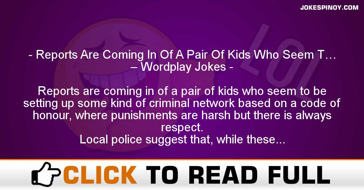 Reports Are Coming In Of A Pair Of Kids Who Seem T… – Wordplay Jokes