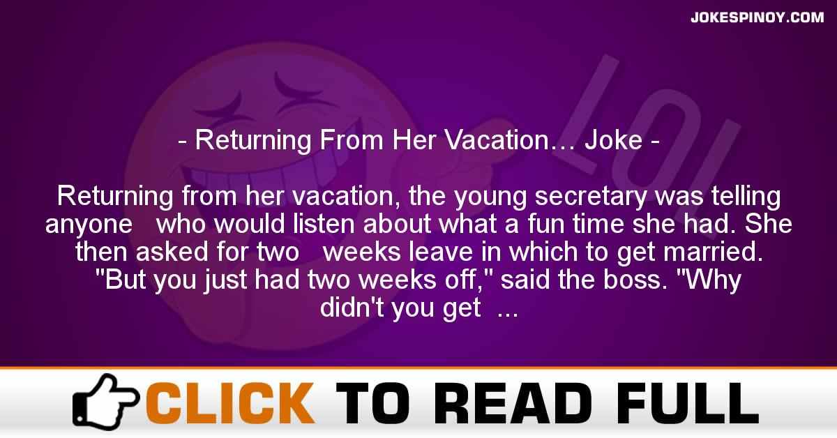 Returning From Her Vacation… Joke