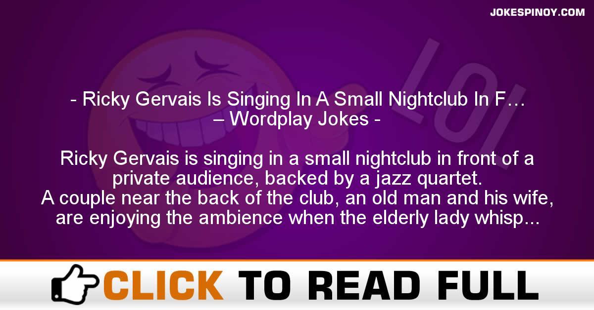 Ricky Gervais Is Singing In A Small Nightclub In F… – Wordplay Jokes
