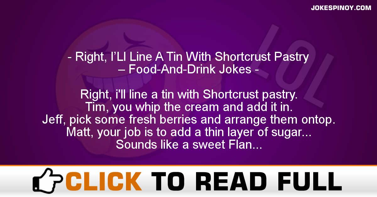 Right, I'Ll Line A Tin With Shortcrust Pastry – Food-And-Drink Jokes