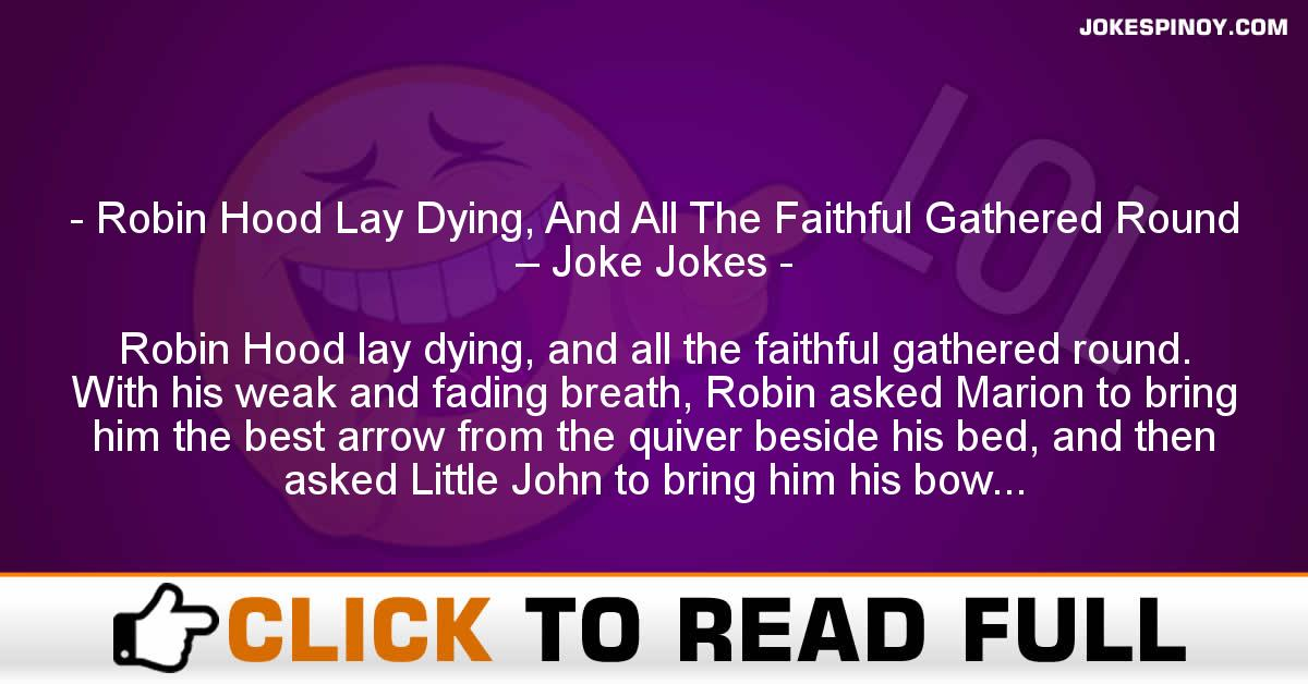 Robin Hood Lay Dying, And All The Faithful Gathered Round – Joke Jokes