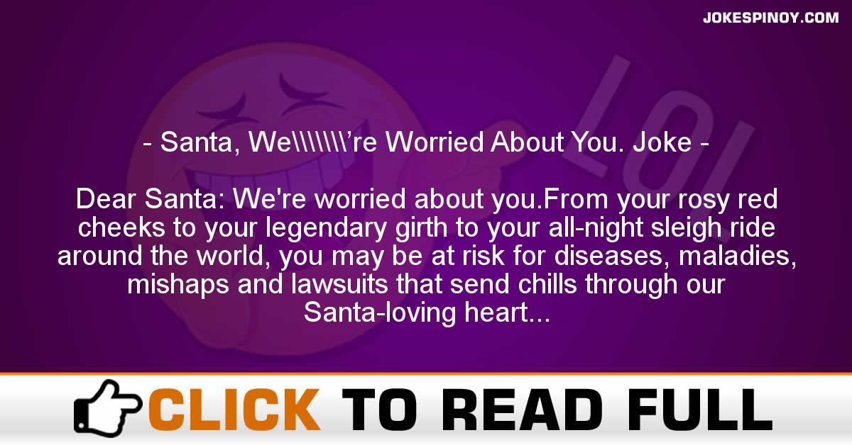 Santa, We\\\\\\\'re Worried About You. Joke