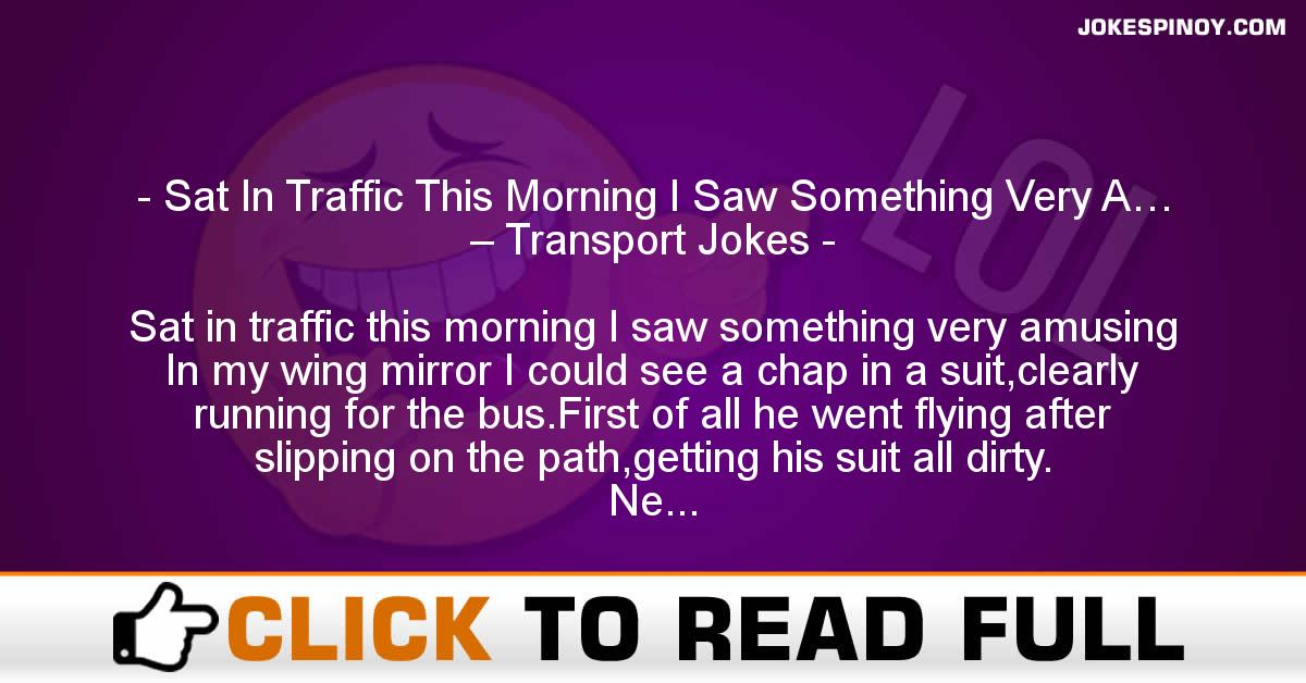 Sat In Traffic This Morning I Saw Something Very A… – Transport Jokes