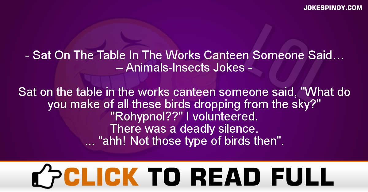 Sat On The Table In The Works Canteen Someone Said… – Animals-Insects Jokes