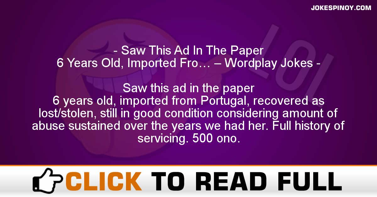 Saw This Ad In The Paper 6 Years Old, Imported Fro… – Wordplay Jokes