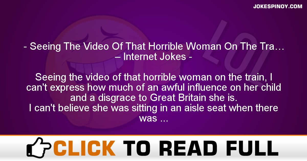 Seeing The Video Of That Horrible Woman On The Tra… – Internet Jokes