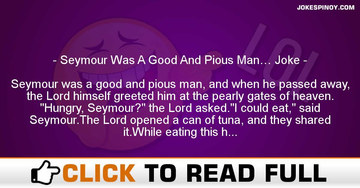 Seymour Was A Good And Pious Man… Joke