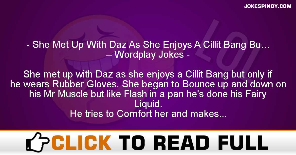 She Met Up With Daz As She Enjoys A Cillit Bang Bu… – Wordplay Jokes