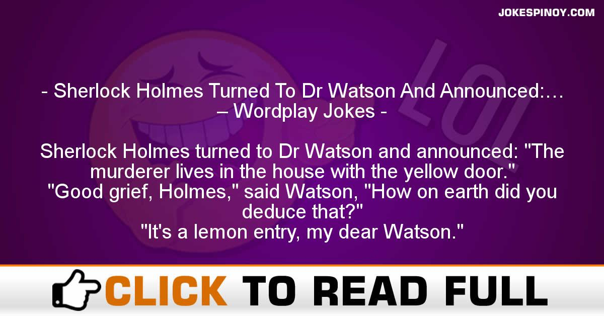 Sherlock Holmes Turned To Dr Watson And Announced:… – Wordplay Jokes