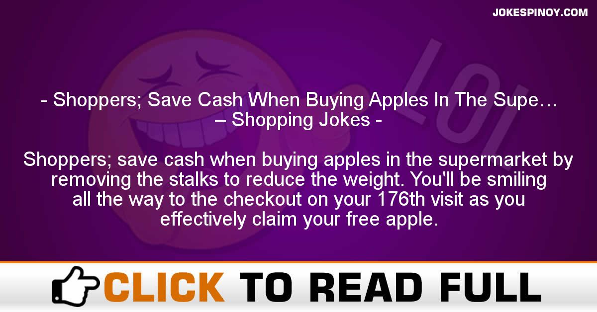 Shoppers; Save Cash When Buying Apples In The Supe… – Shopping Jokes