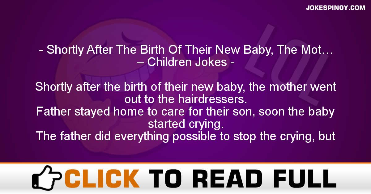 Shortly After The Birth Of Their New Baby, The Mot… – Children Jokes
