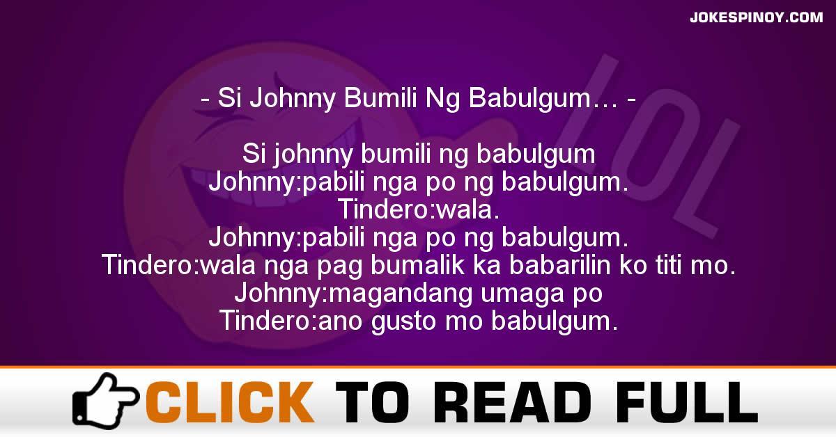 Si Johnny Bumili Ng Babulgum…