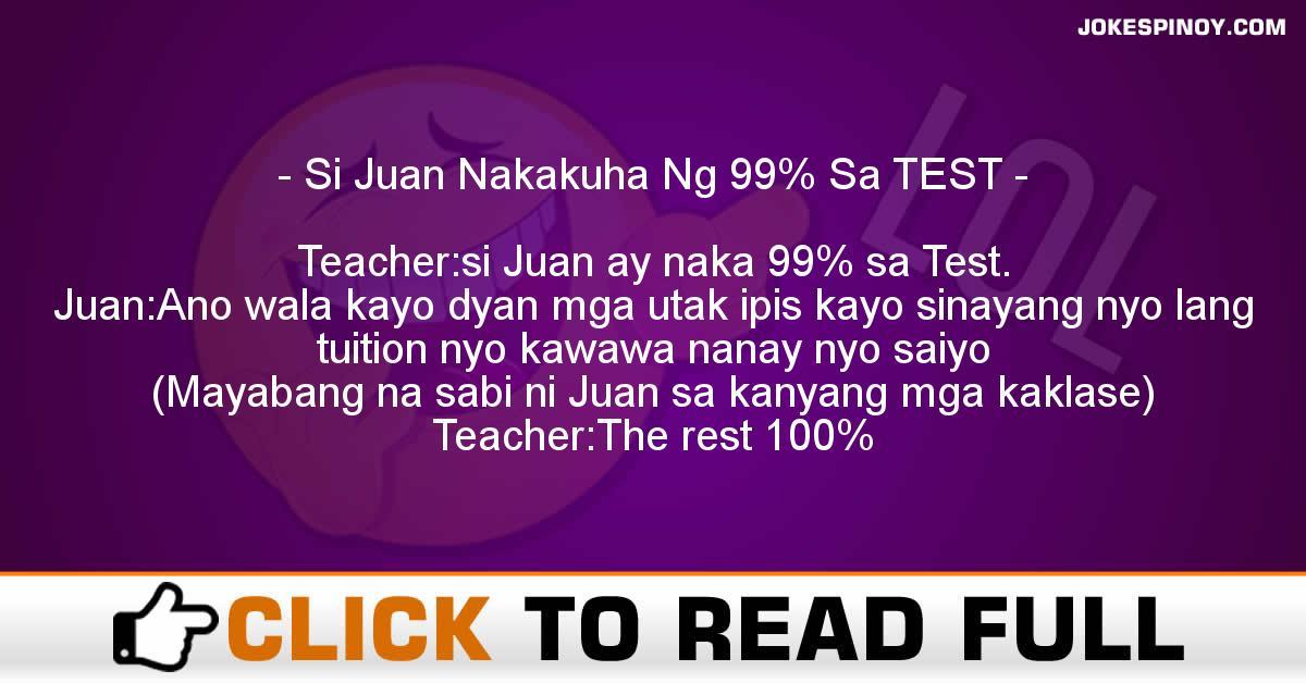Si Juan Nakakuha Ng 99% Sa TEST