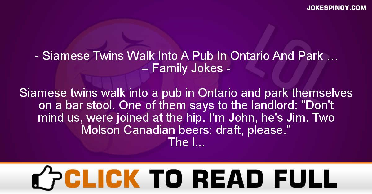 Siamese Twins Walk Into A Pub In Ontario And Park … – Family Jokes