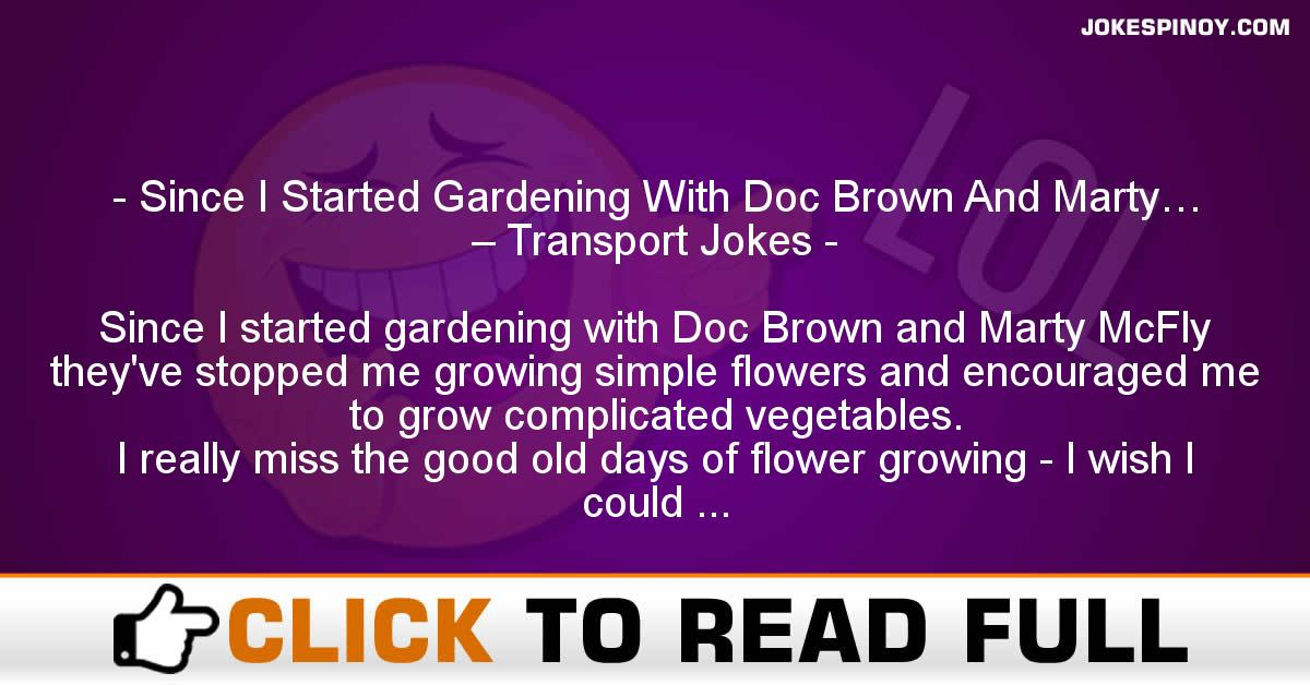 Since I Started Gardening With Doc Brown And Marty… – Transport Jokes