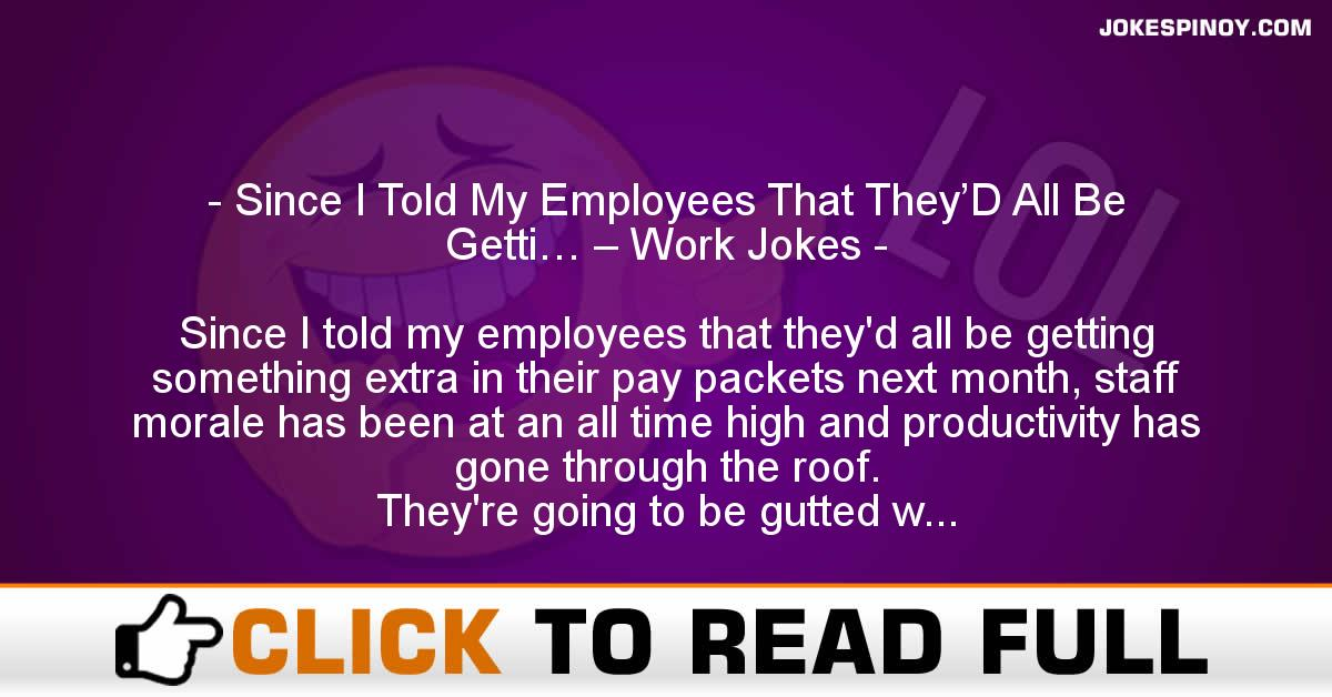 Since I Told My Employees That They'D All Be Getti… – Work Jokes