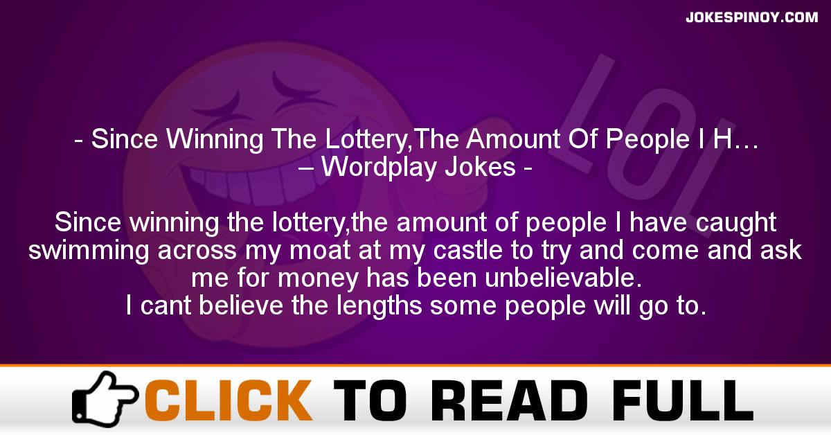 Since Winning The Lottery,The Amount Of People I H… – Wordplay Jokes