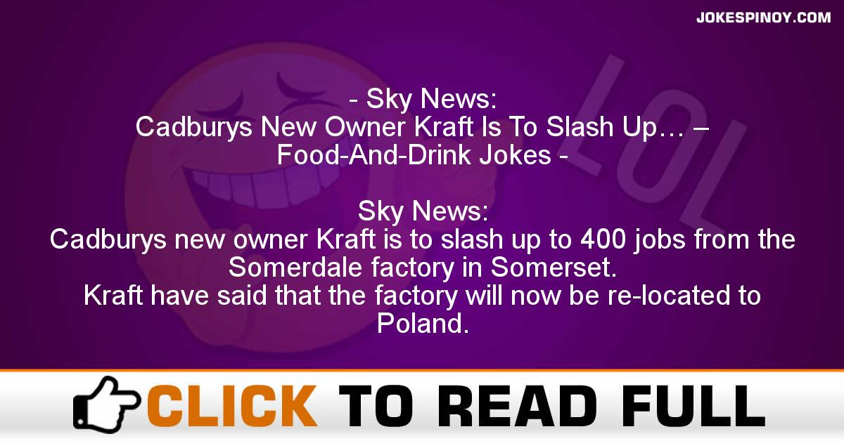 Sky News:  Cadburys New Owner Kraft Is To Slash Up… – Food-And-Drink Jokes