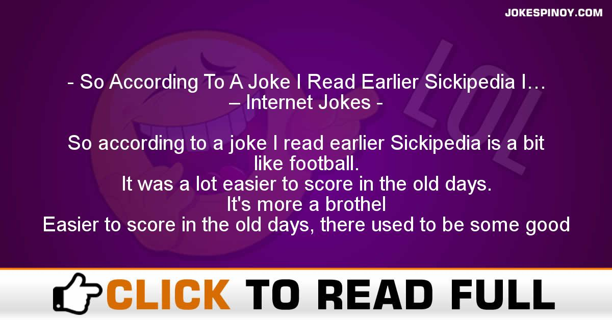 So According To A Joke I Read Earlier Sickipedia I… – Internet Jokes