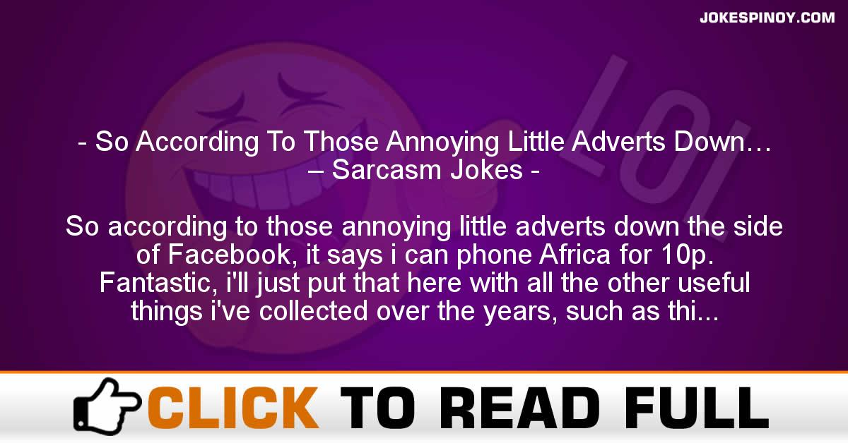 So According To Those Annoying Little Adverts Down… – Sarcasm Jokes