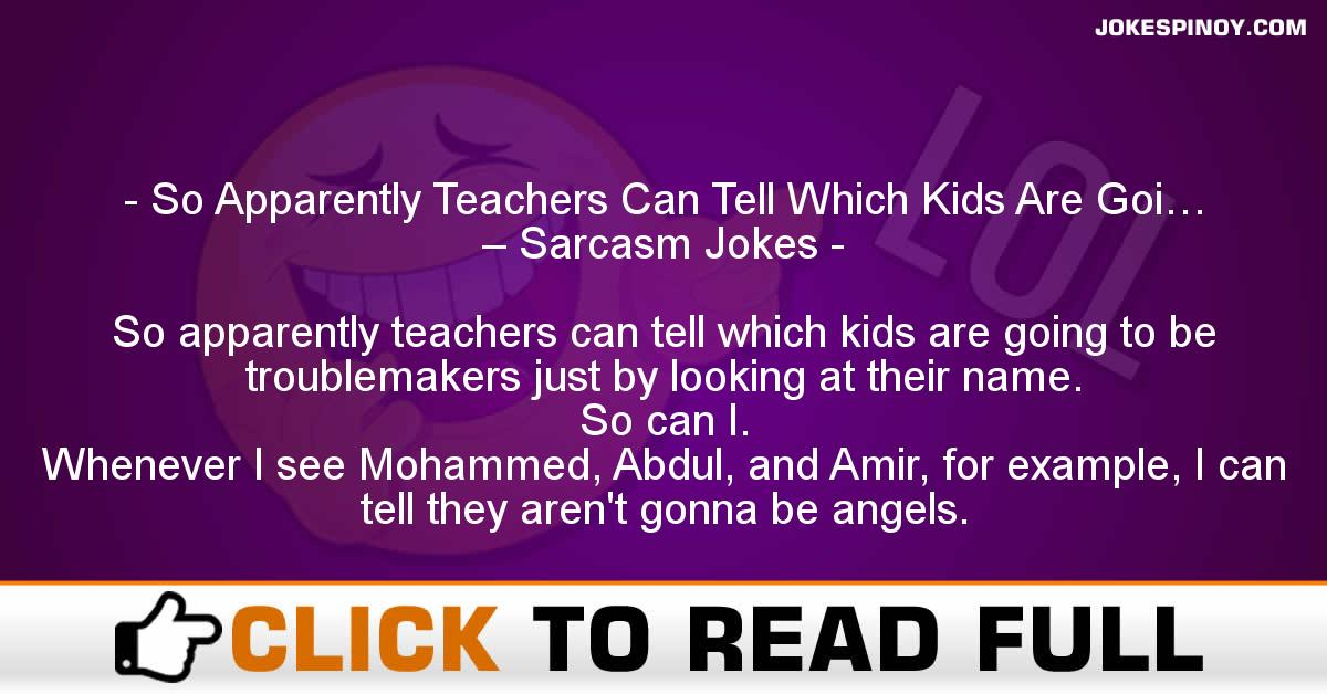 So Apparently Teachers Can Tell Which Kids Are Goi… – Sarcasm Jokes