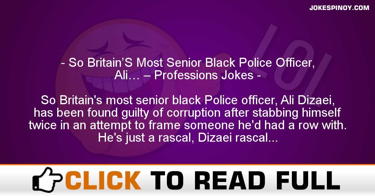 So Britain'S Most Senior Black Police Officer, Ali… – Professions Jokes