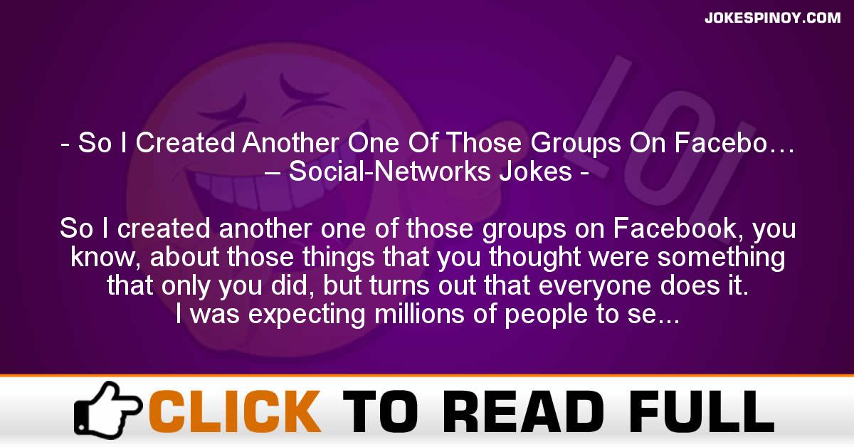 So I Created Another One Of Those Groups On Facebo… – Social-Networks Jokes