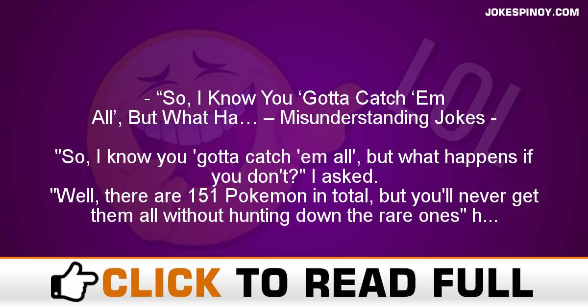 """So, I Know You 'Gotta Catch 'Em All', But What Ha… – Misunderstanding Jokes"