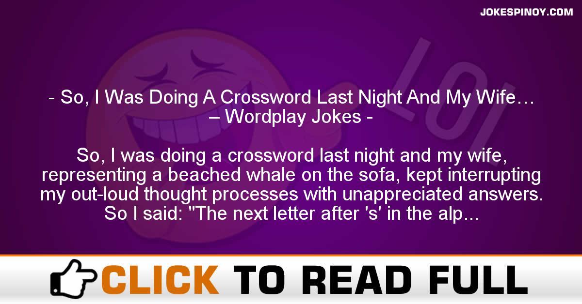 So, I Was Doing A Crossword Last Night And My Wife… – Wordplay Jokes