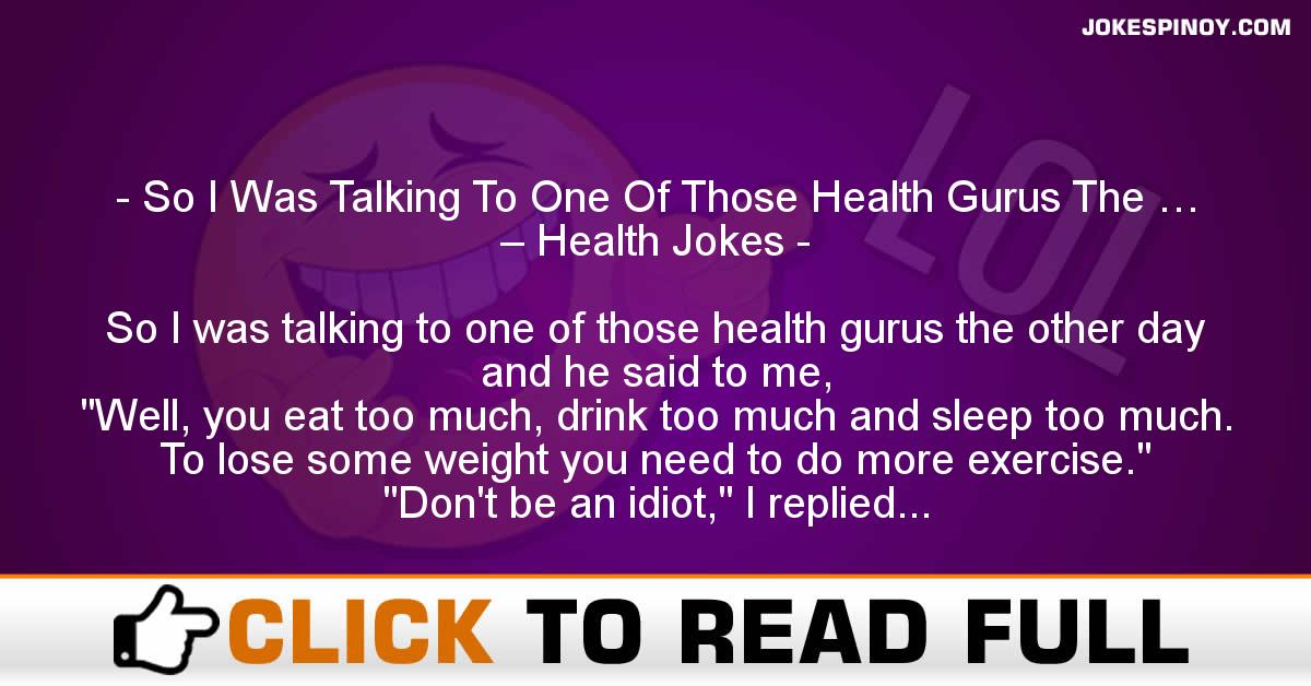 So I Was Talking To One Of Those Health Gurus The … – Health Jokes