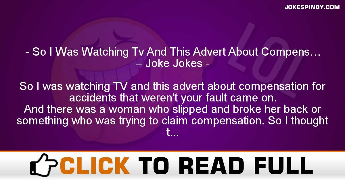 So I Was Watching Tv And This Advert About Compens… – Joke Jokes