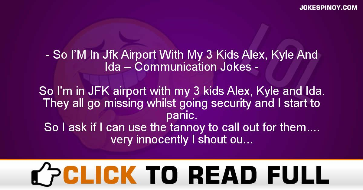 So I'M In Jfk Airport With My 3 Kids Alex, Kyle And Ida – Communication Jokes