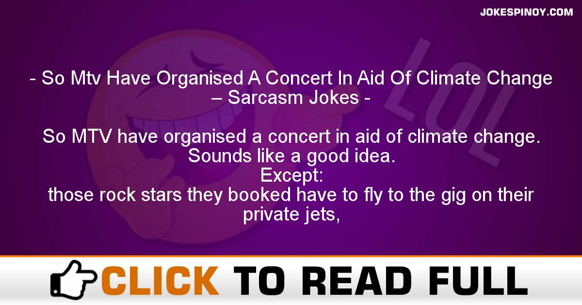 So Mtv Have Organised A Concert In Aid Of Climate Change – Sarcasm Jokes