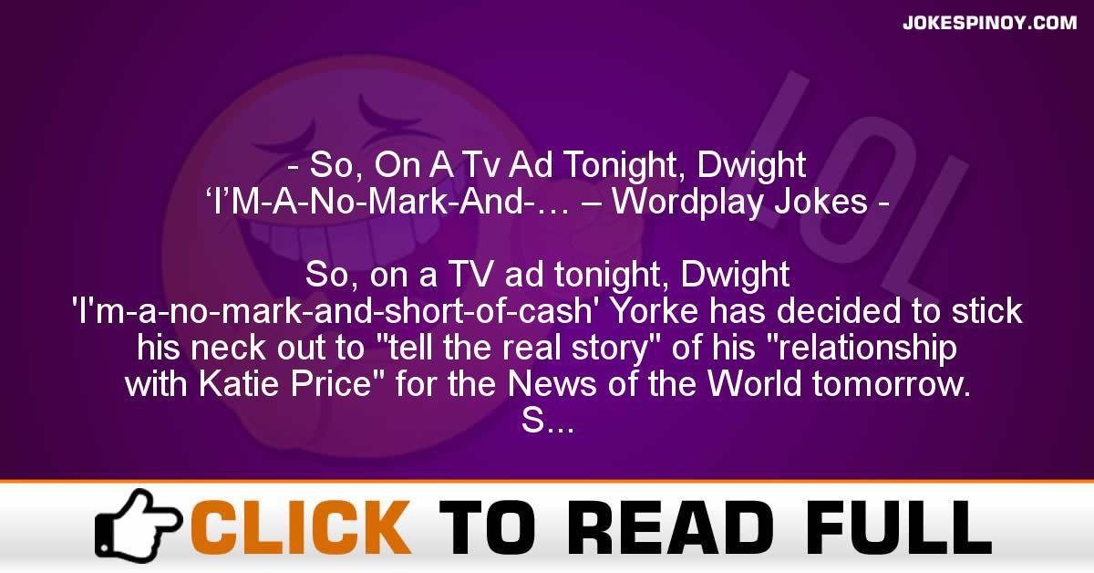 So, On A Tv Ad Tonight, Dwight 'I'M-A-No-Mark-And-… – Wordplay Jokes
