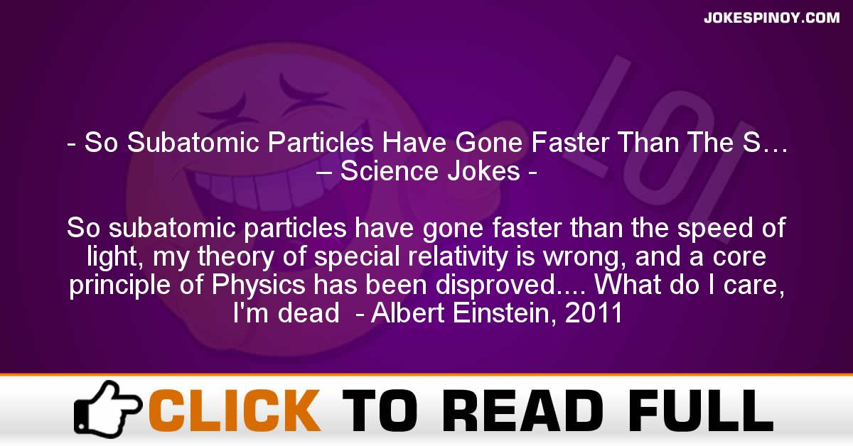 So Subatomic Particles Have Gone Faster Than The S… – Science Jokes