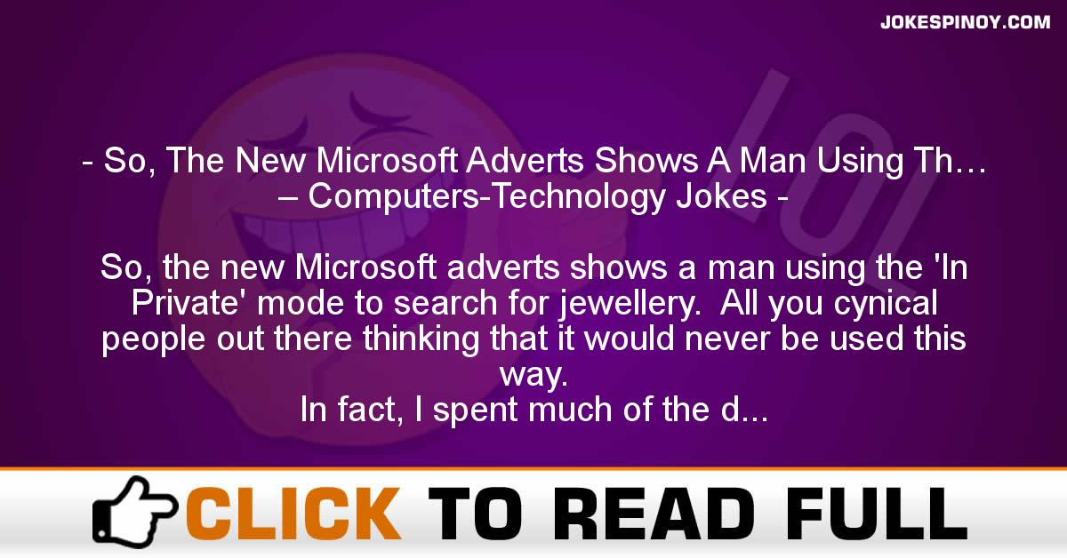So, The New Microsoft Adverts Shows A Man Using Th… – Computers-Technology Jokes