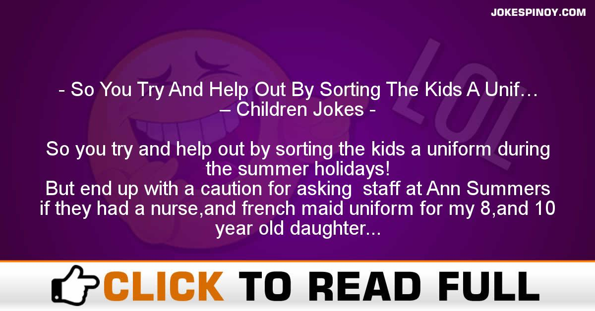 So You Try And Help Out By Sorting The Kids A Unif… – Children Jokes