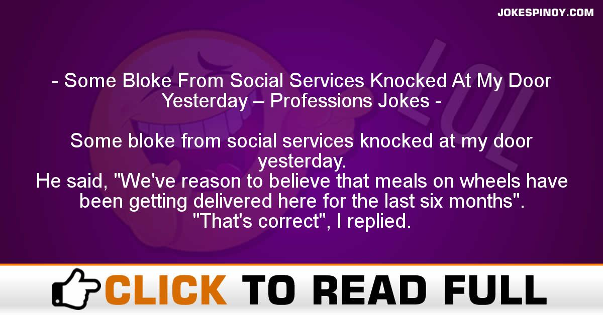 Some Bloke From Social Services Knocked At My Door Yesterday – Professions Jokes