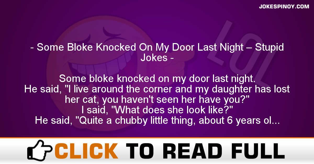 Some Bloke Knocked On My Door Last Night – Stupid Jokes