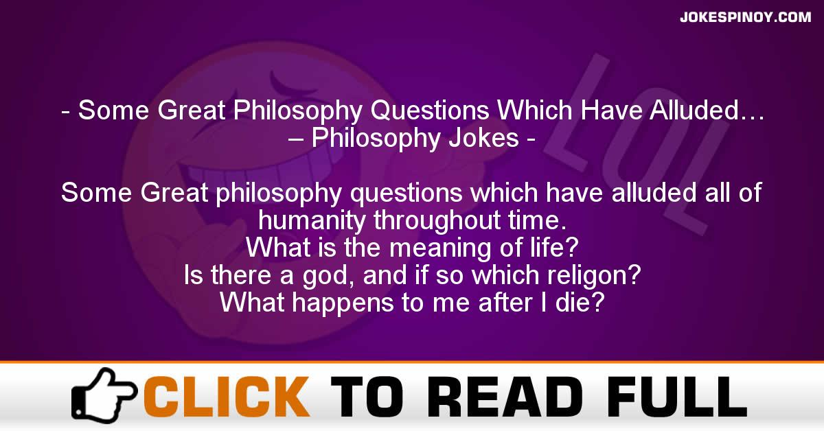 Some Great Philosophy Questions Which Have Alluded… – Philosophy Jokes