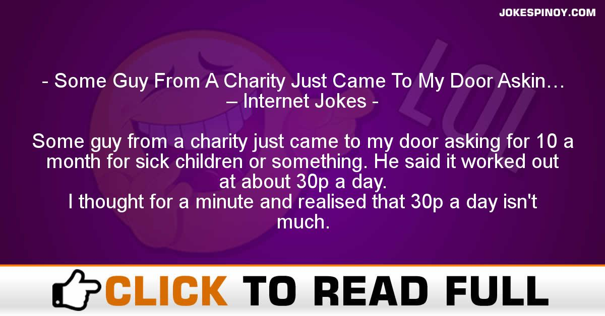 Some Guy From A Charity Just Came To My Door Askin… – Internet Jokes