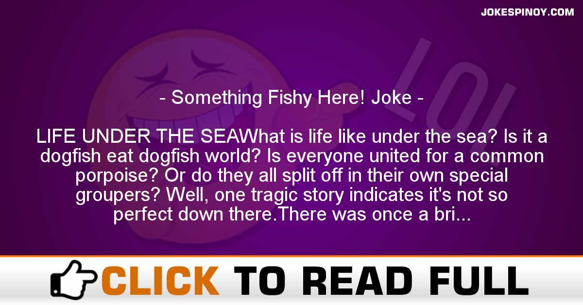 Something Fishy Here! Joke