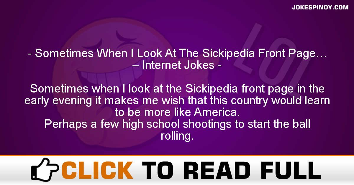 Sometimes When I Look At The Sickipedia Front Page… – Internet Jokes