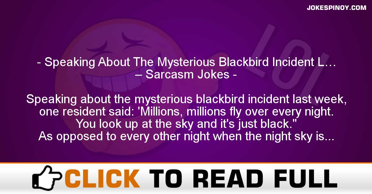 Speaking About The Mysterious Blackbird Incident L… – Sarcasm Jokes