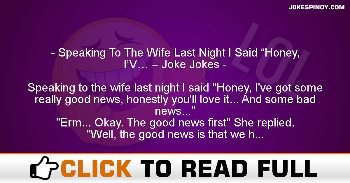 "Speaking To The Wife Last Night I Said ""Honey, I'V… – Joke Jokes"