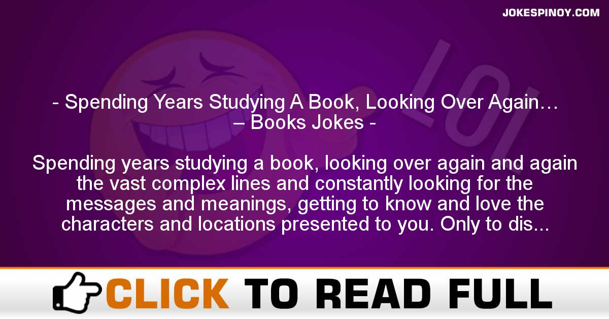 Spending Years Studying A Book, Looking Over Again… – Books Jokes