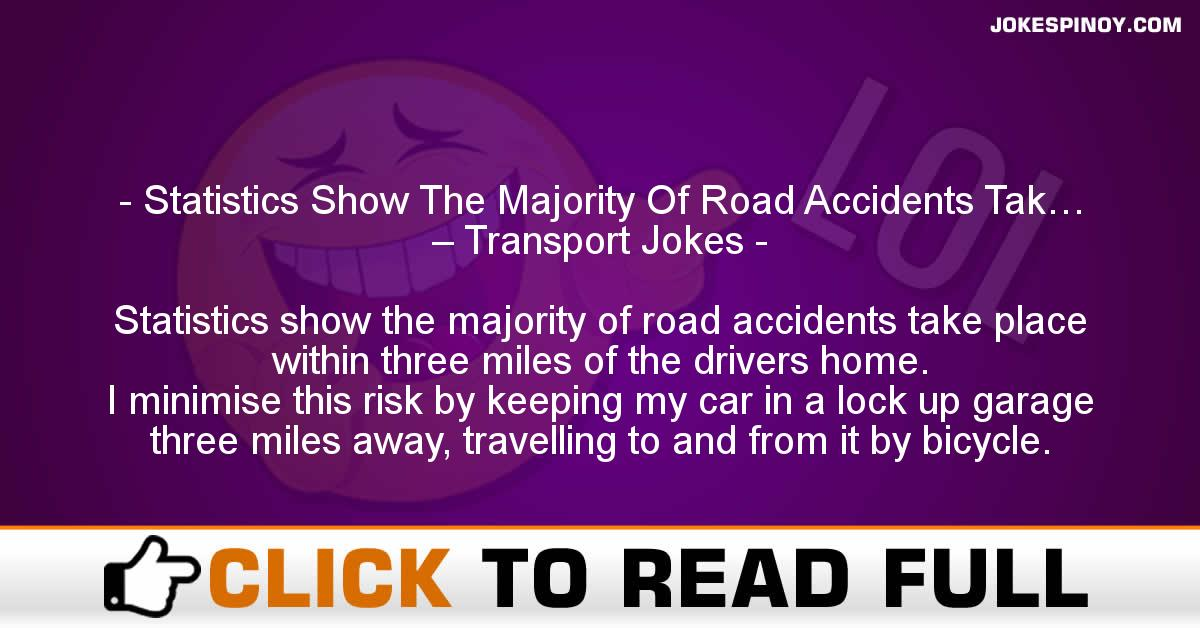 Statistics Show The Majority Of Road Accidents Tak… – Transport Jokes