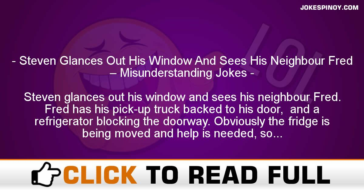 Steven Glances Out His Window And Sees His Neighbour Fred – Misunderstanding Jokes