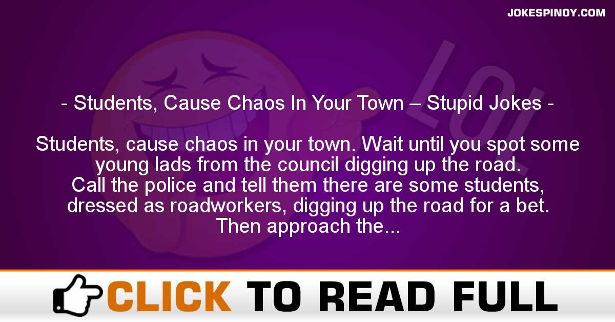 Students, Cause Chaos In Your Town – Stupid Jokes