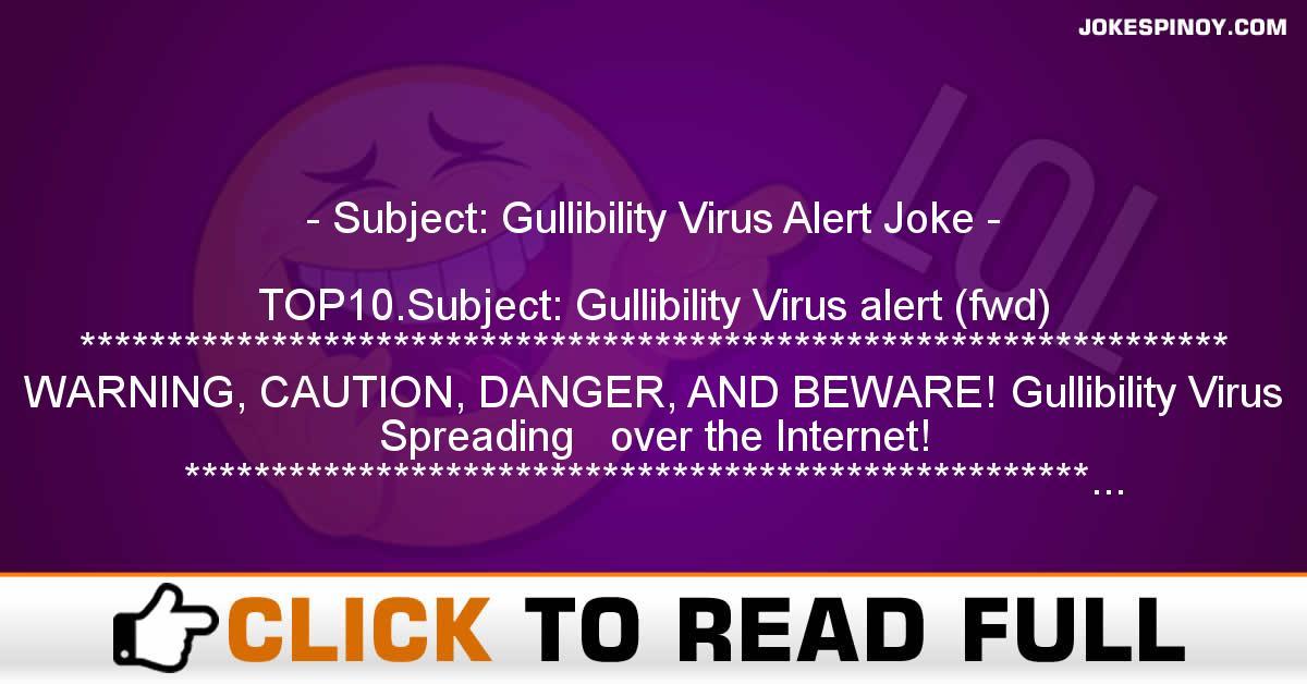 Subject: Gullibility Virus Alert Joke